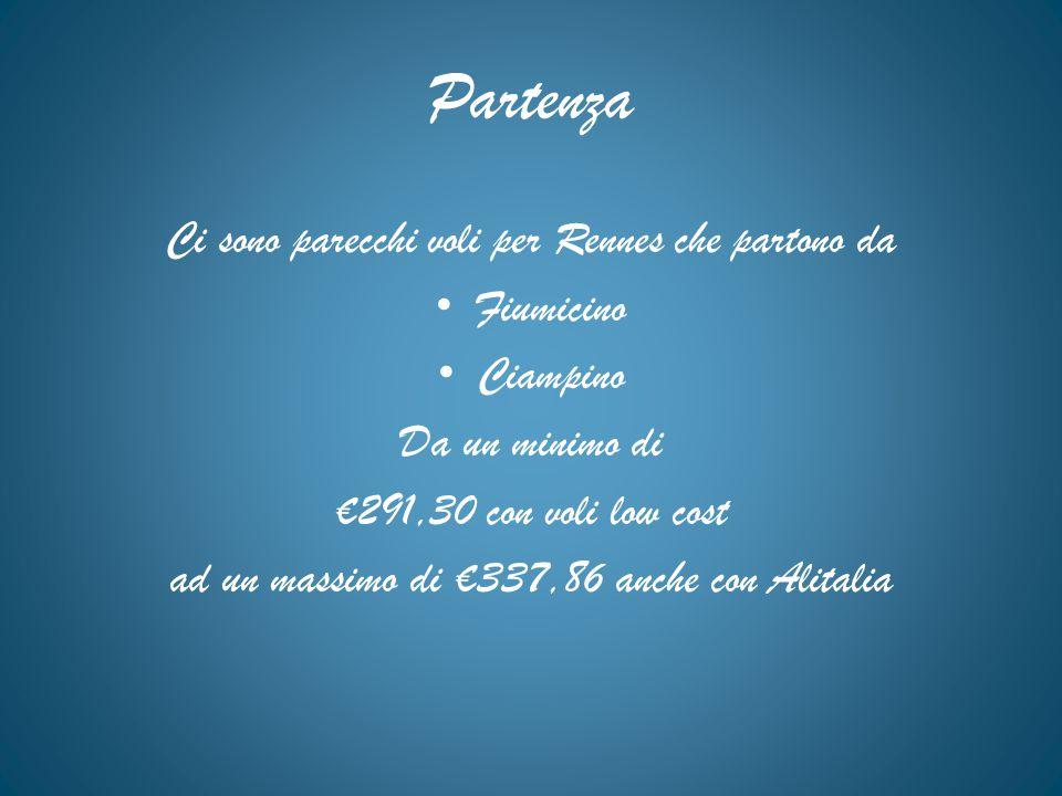 Partenza Ci sono parecchi voli per Rennes che partono da Fiumicino Ciampino Da un minimo di €291,30 con voli low cost ad un massimo di €337,86 anche c
