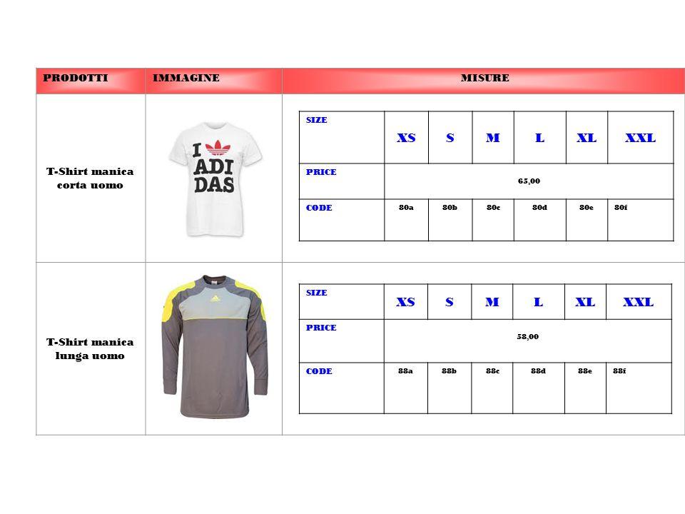 PRODOTTIIMMAGINE MISURE T-Shirt manica corta uomo T-Shirt manica lunga uomo SIZE XSSMLXLXXL PRICE 65,00 CODE 80a80b80c80d80e80f SIZE XSSMLXLXXL PRICE