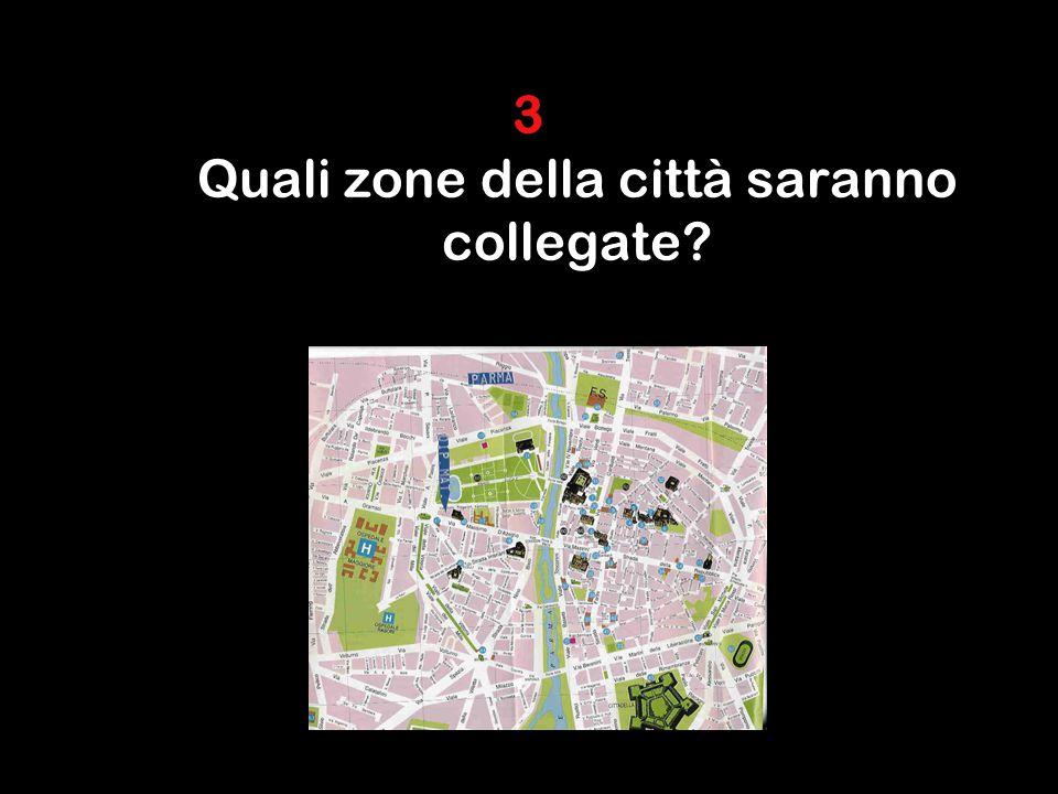 3 Quali zone della città saranno collegate