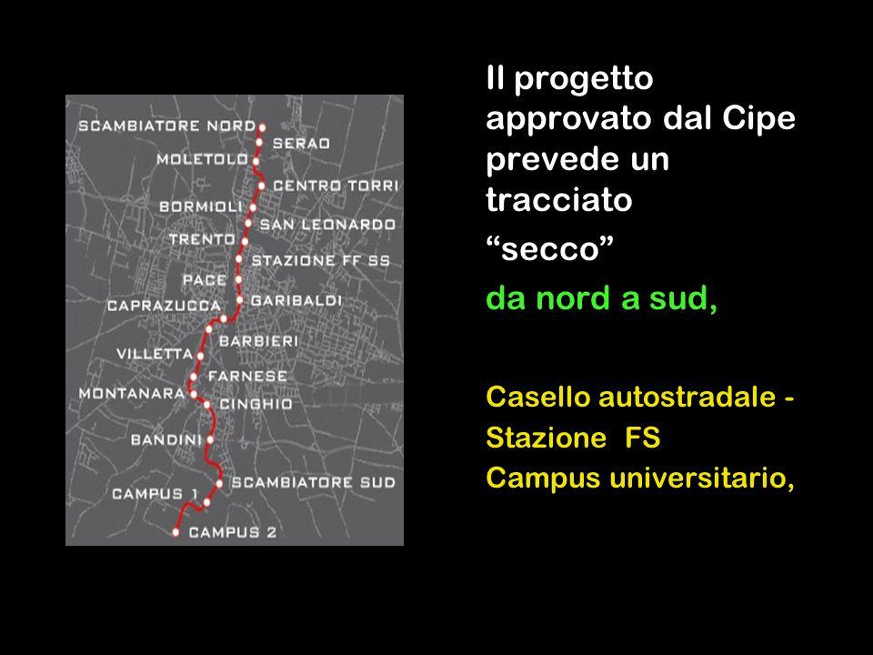 Il progetto approvato dal Cipe prevede un tracciato secco da nord a sud, Casello autostradale - Stazione FS Campus universitario,