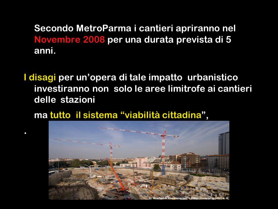 Secondo MetroParma i cantieri apriranno nel Novembre 2008 per una durata prevista di 5 anni.