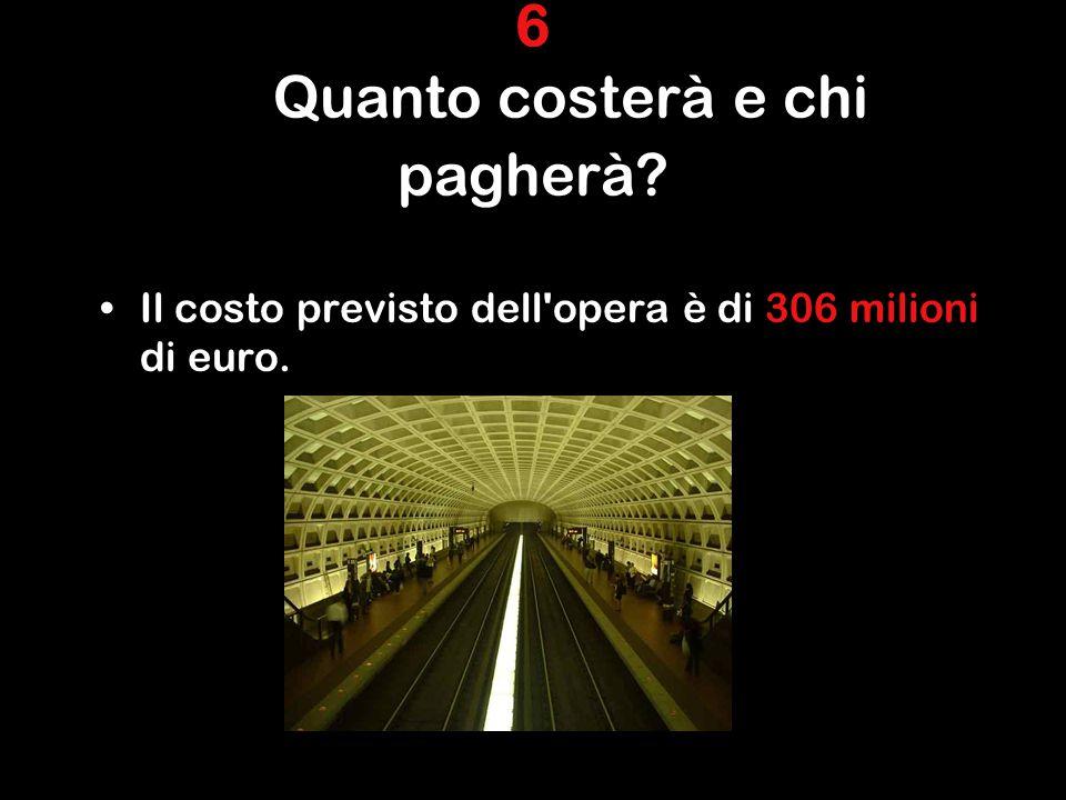 6 Quanto costerà e chi pagherà Il costo previsto dell opera è di 306 milioni di euro.