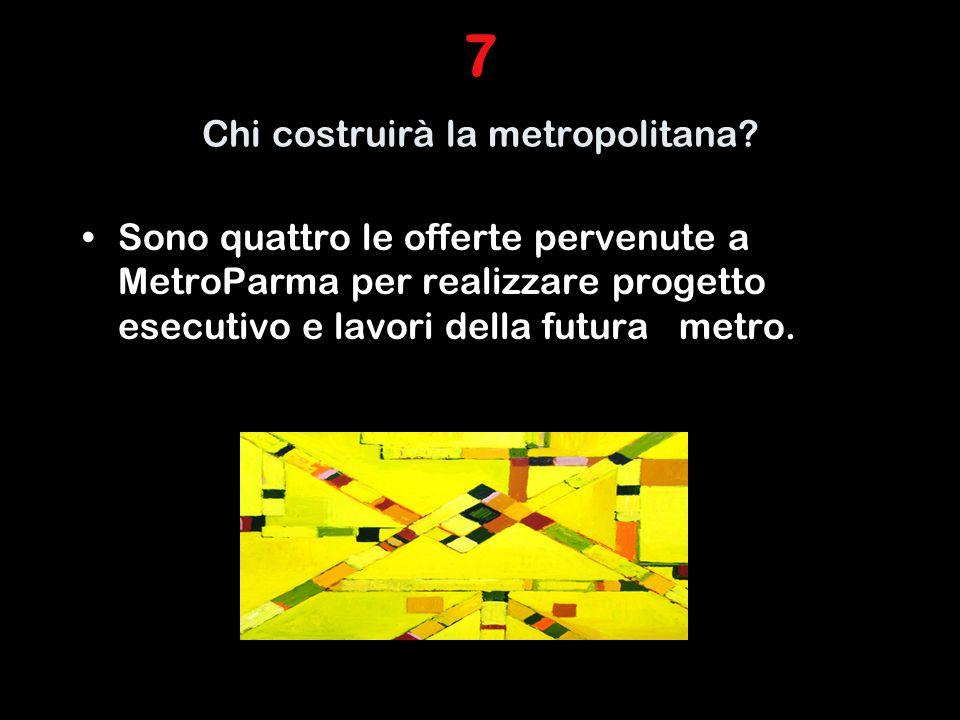 7 Chi costruirà la metropolitana.