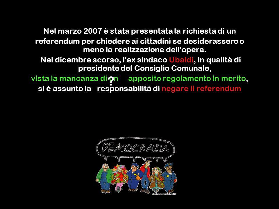 Nel marzo 2007 è stata presentata la richiesta di un referendum per chiedere ai cittadini se desiderassero o meno la realizzazione dell opera.