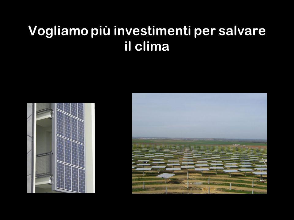Vogliamo più investimenti per salvare il clima