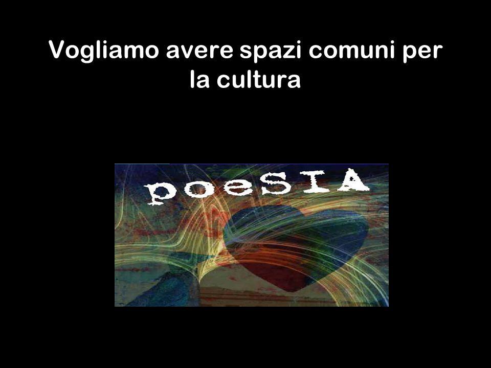 Vogliamo avere spazi comuni per la cultura