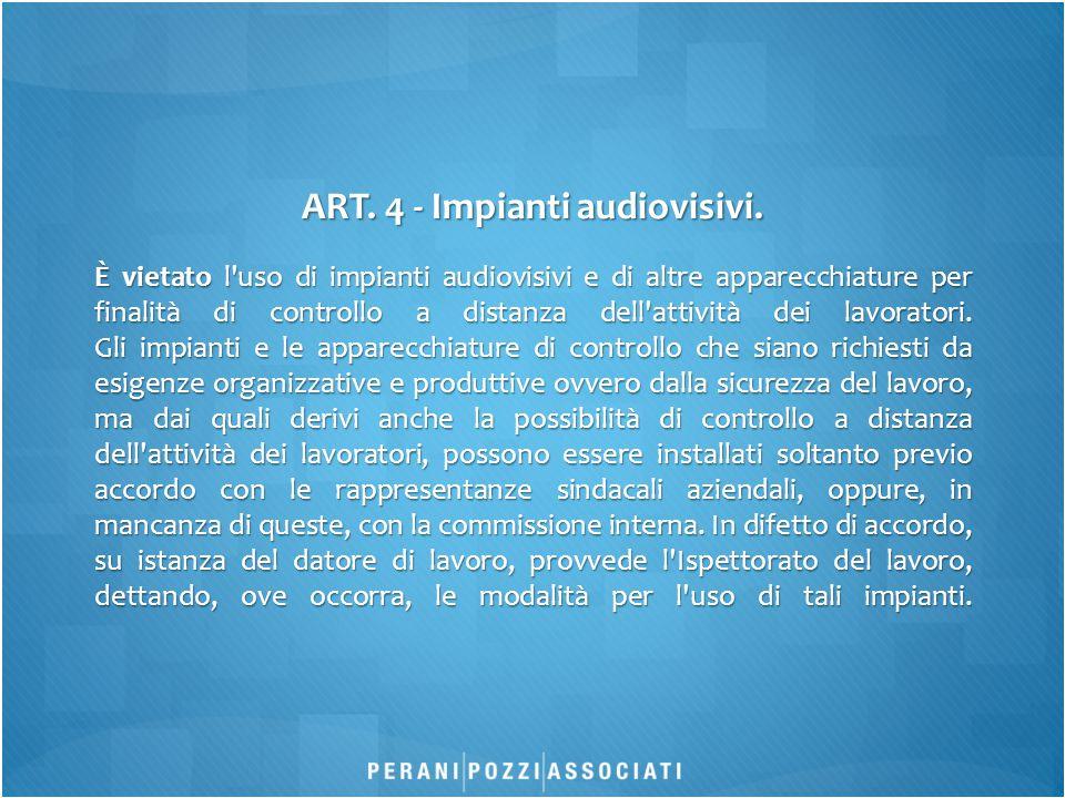 ART. 4 - Impianti audiovisivi.
