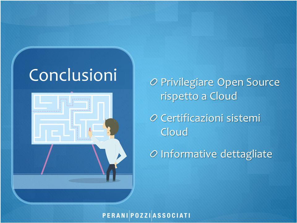 Conclusioni Privilegiare Open Source rispetto a Cloud Certificazioni sistemi Cloud Informative dettagliate