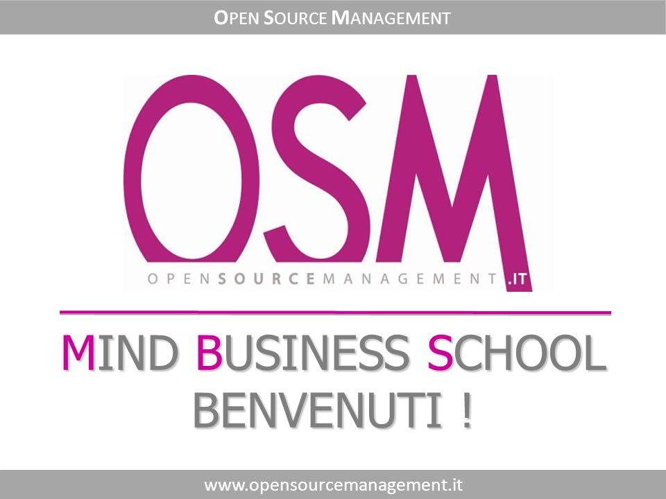 MIND BUSINESS SCHOOL BENVENUTI ! www.opensourcemanagement.it O PEN S OURCE M ANAGEMENT