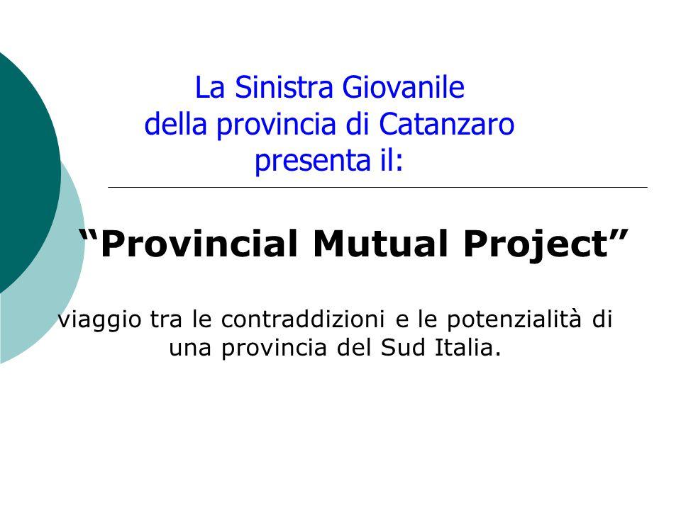 La Sinistra Giovanile della provincia di Catanzaro presenta il: Provincial Mutual Project viaggio tra le contraddizioni e le potenzialità di una provincia del Sud Italia.