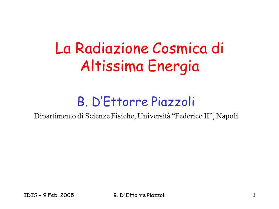 IDIS - 9 Feb. 2005B. D'Ettorre Piazzoli1 La Radiazione Cosmica di Altissima Energia B. D'Ettorre Piazzoli Dipartimento di Scienze Fisiche, Università