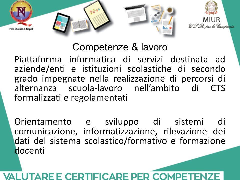 Competenze & lavoro Piattaforma informatica di servizi destinata ad aziende/enti e istituzioni scolastiche di secondo grado impegnate nella realizzazi