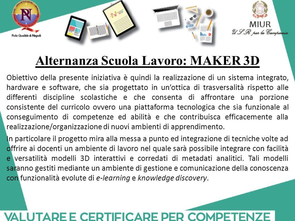 Alternanza Scuola Lavoro: MAKER 3D Obiettivo della presente iniziativa è quindi la realizzazione di un sistema integrato, hardware e software, che sia