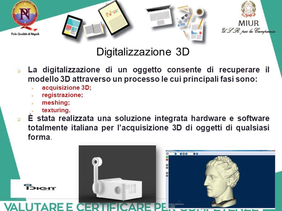 Digitalizzazione 3D  La digitalizzazione di un oggetto consente di recuperare il modello 3D attraverso un processo le cui principali fasi sono:  acq