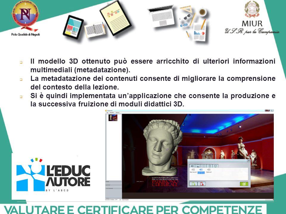  Il modello 3D ottenuto può essere arricchito di ulteriori informazioni multimediali (metadatazione).  La metadatazione dei contenuti consente di mi