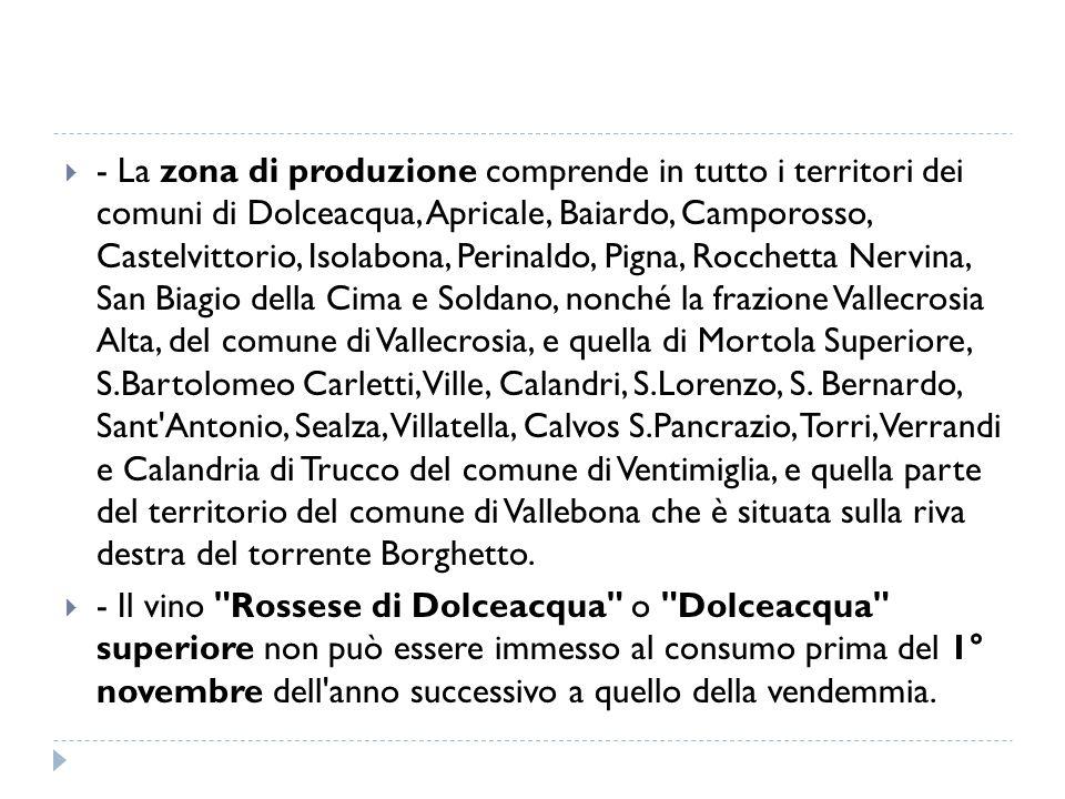  - La zona di produzione comprende in tutto i territori dei comuni di Dolceacqua, Apricale, Baiardo, Camporosso, Castelvittorio, Isolabona, Perinaldo