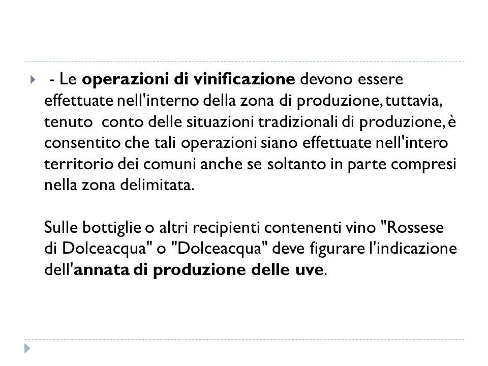  - Le operazioni di vinificazione devono essere effettuate nell'interno della zona di produzione, tuttavia, tenuto conto delle situazioni tradizional