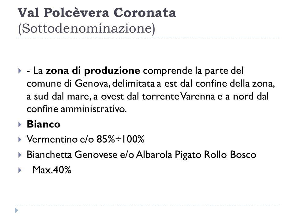 Val Polcèvera Coronata (Sottodenominazione)  - La zona di produzione comprende la parte del comune di Genova, delimitata a est dal confine della zona