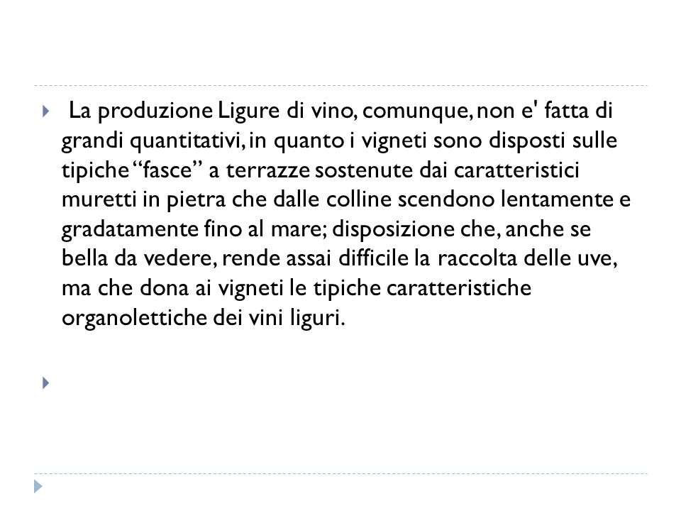 """ La produzione Ligure di vino, comunque, non e' fatta di grandi quantitativi, in quanto i vigneti sono disposti sulle tipiche """"fasce"""" a terrazze sost"""