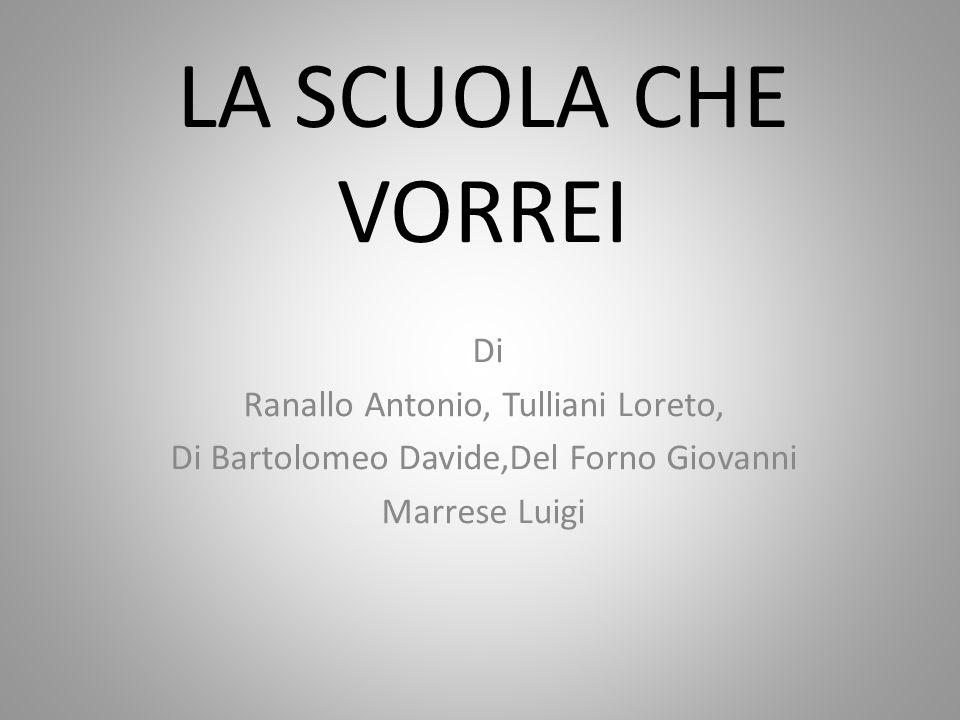 LA SCUOLA CHE VORREI Di Ranallo Antonio, Tulliani Loreto, Di Bartolomeo Davide,Del Forno Giovanni Marrese Luigi