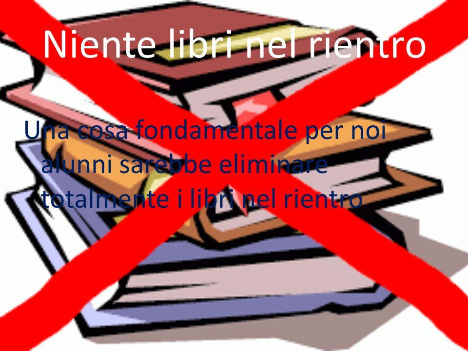 Niente libri nel rientro Una cosa fondamentale per noi alunni sarebbe eliminare totalmente i libri nel rientro