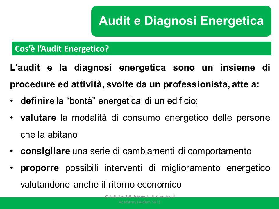 Audit e Diagnosi Energetica L'audit e la diagnosi energetica sono un insieme di procedure ed attività, svolte da un professionista, atte a: definire l