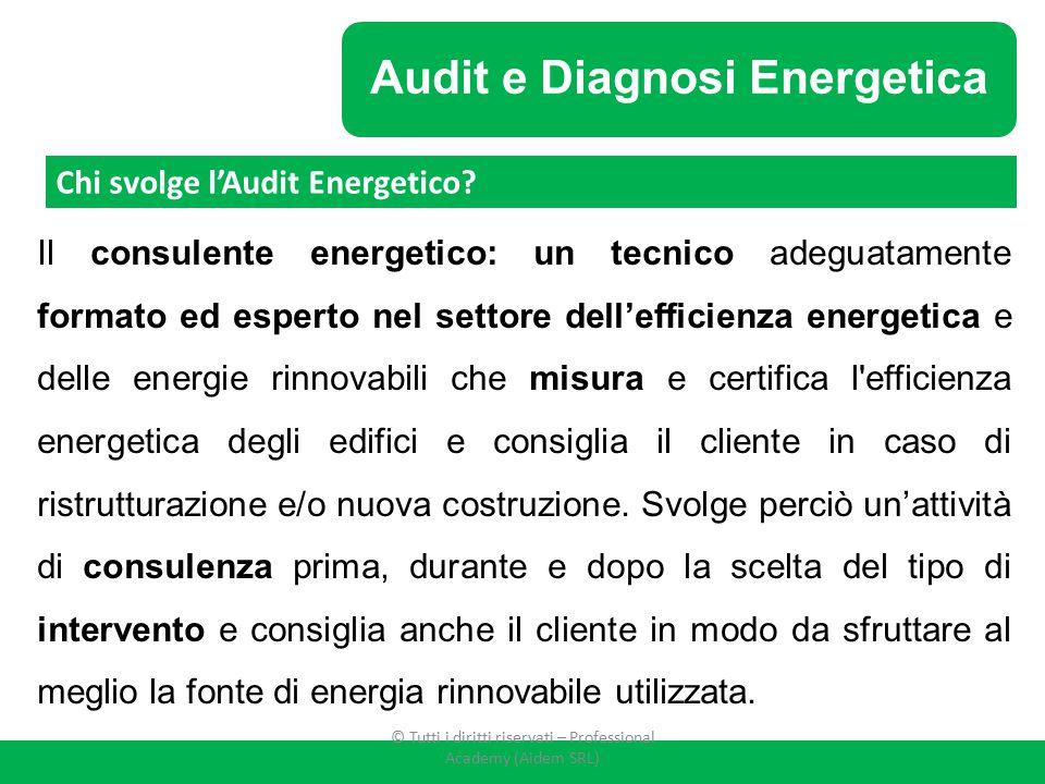Audit e Diagnosi Energetica Il consulente energetico: un tecnico adeguatamente formato ed esperto nel settore dell'efficienza energetica e delle energ