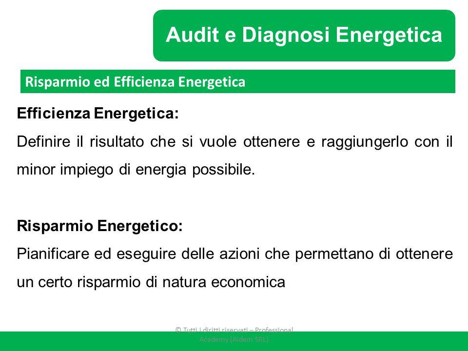 Audit e Diagnosi Energetica Efficienza Energetica: Definire il risultato che si vuole ottenere e raggiungerlo con il minor impiego di energia possibil