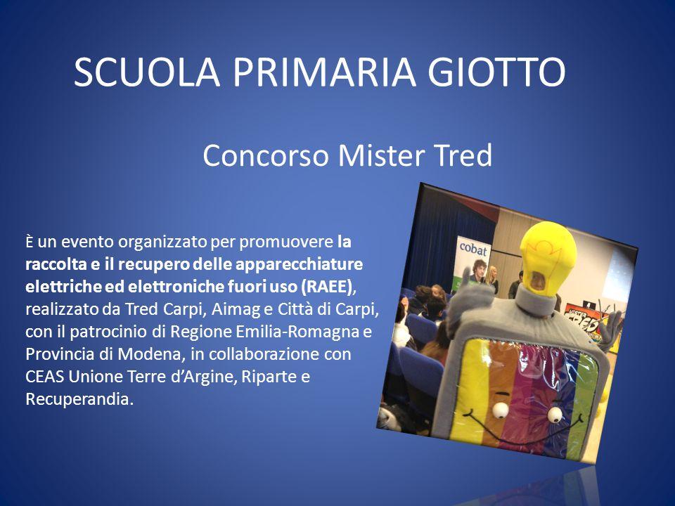 SCUOLA PRIMARIA GIOTTO Concorso Mister Tred È un evento organizzato per promuovere la raccolta e il recupero delle apparecchiature elettriche ed elett