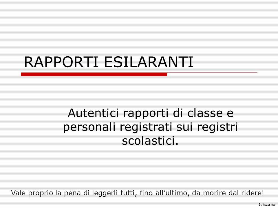 RAPPORTI ESILARANTI Autentici rapporti di classe e personali registrati sui registri scolastici.