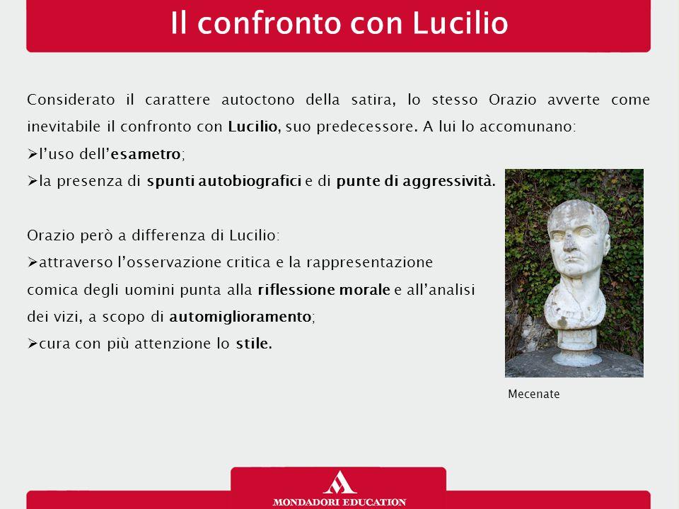 Il confronto con Lucilio Considerato il carattere autoctono della satira, lo stesso Orazio avverte come inevitabile il confronto con Lucilio, suo pred
