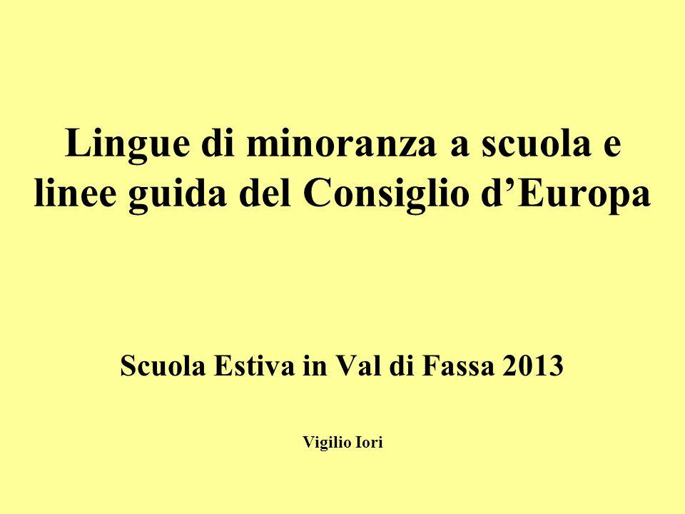 Lingue di minoranza a scuola e linee guida del Consiglio d'Europa Scuola Estiva in Val di Fassa 2013 Vigilio Iori