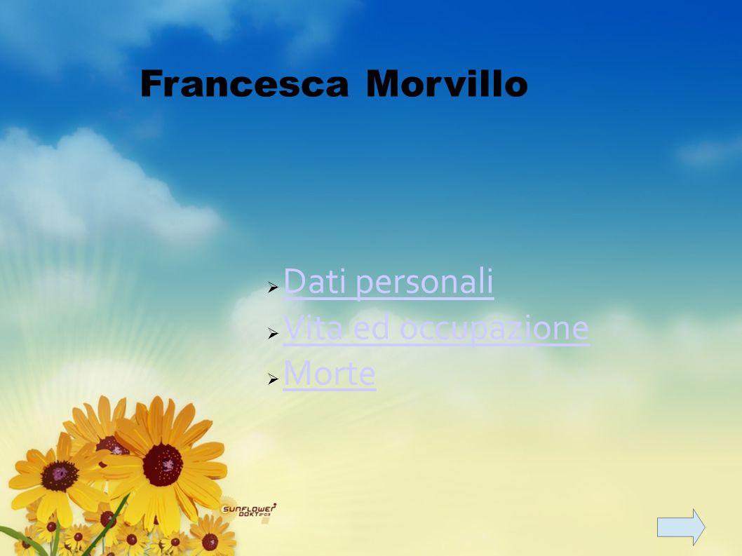  Dati personali Dati personali  Vita ed occupazione Vita ed occupazione  Morte Morte Francesca Morvillo