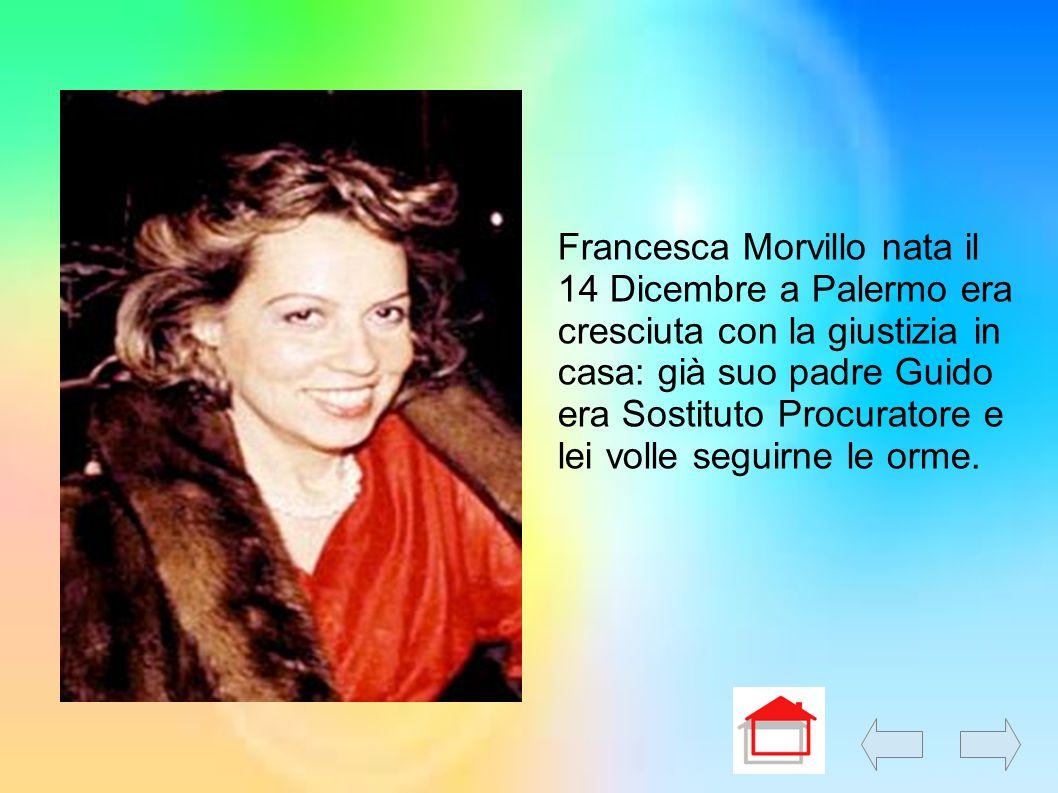 Francesca Morvillo nata il 14 Dicembre a Palermo era cresciuta con la giustizia in casa: già suo padre Guido era Sostituto Procuratore e lei volle seg