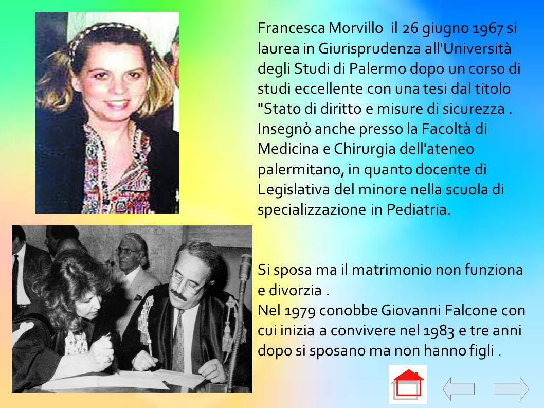 Francesca Morvillo il 26 giugno 1967 si laurea in Giurisprudenza all'Università degli Studi di Palermo dopo un corso di studi eccellente con una tesi