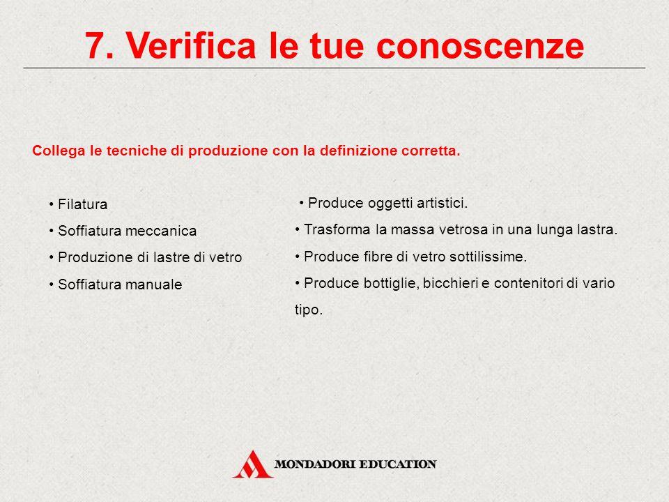 7. Verifica le tue conoscenze Identifica, tra quelle indicate, le materie prime usate per produrre il vetro (4 risposte). caolino vetrificanti stabili