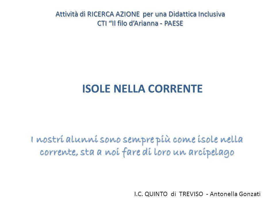"""I.C. QUINTO di TREVISO - Antonella Gonzati ISOLE NELLA CORRENTE Attività di RICERCA AZIONE per una Didattica Inclusiva CTI """"Il filo d'Arianna - PAESE"""