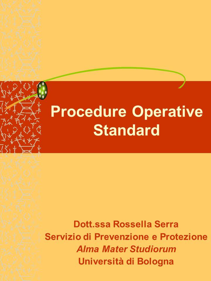 Procedure Operative standard Una SOP non dovrebbe essere scritta da una sola persona Coordinamento delle unità di ricerca con attività simile Dimostrazione da parte del ricercatore di come esegue un particolare compito L'SPP individua i punti critici della procedura e i dispositivi di protezione collettivi e individuali