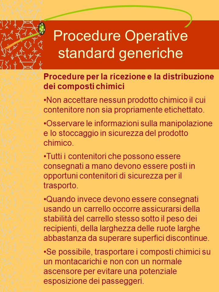 Procedure Operative standard generiche Procedure per la ricezione e la distribuzione dei composti chimici Non accettare nessun prodotto chimico il cui contenitore non sia propriamente etichettato.