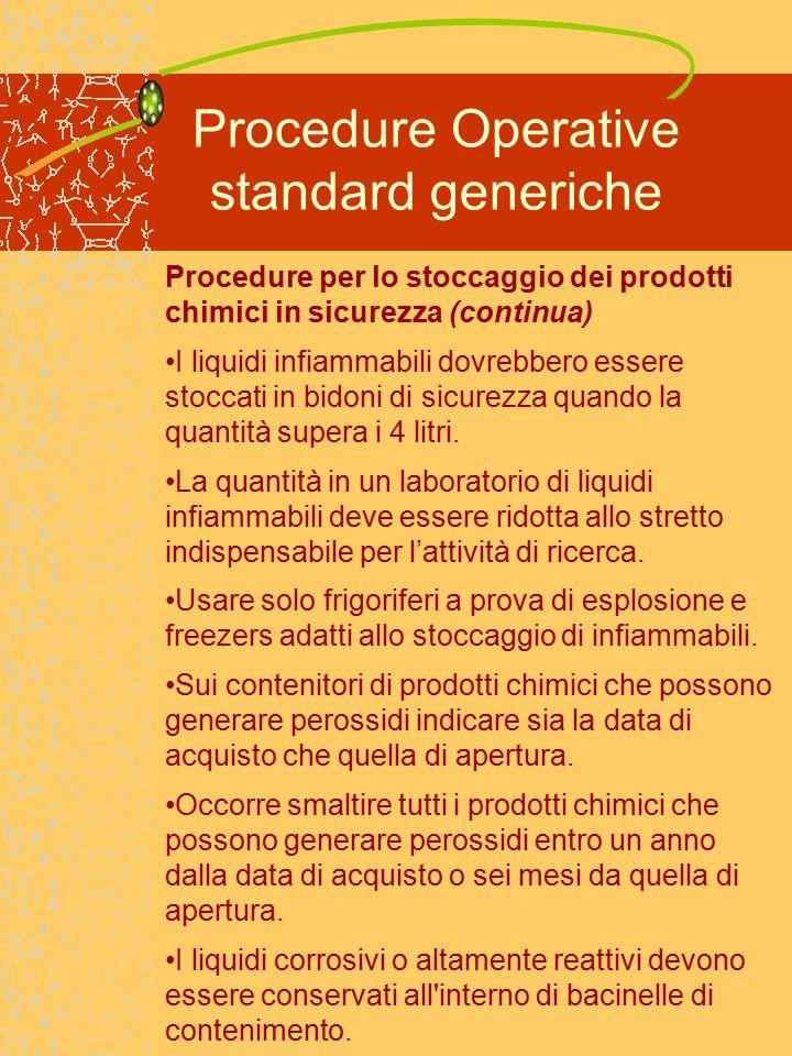 Procedure Operative standard generiche Procedure per lo stoccaggio dei prodotti chimici in sicurezza (continua) I liquidi infiammabili dovrebbero essere stoccati in bidoni di sicurezza quando la quantità supera i 4 litri.