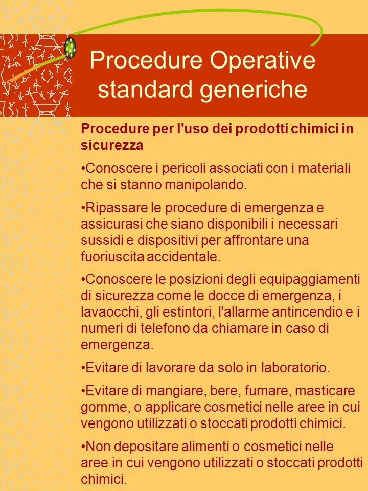 Procedure Operative standard generiche Procedure per l uso dei prodotti chimici in sicurezza Conoscere i pericoli associati con i materiali che si stanno manipolando.