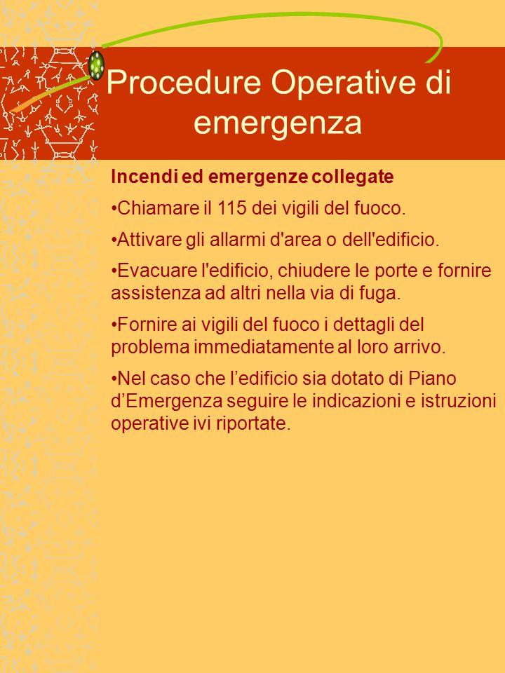 Procedure Operative di emergenza Incendi ed emergenze collegate Chiamare il 115 dei vigili del fuoco.