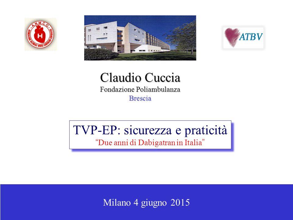 """Milano 4 giugno 2015 Claudio Cuccia Fondazione Poliambulanza Brescia TVP-EP: sicurezza e praticità """"Due anni di Dabigatran in Italia"""" TVP-EP: sicurezz"""