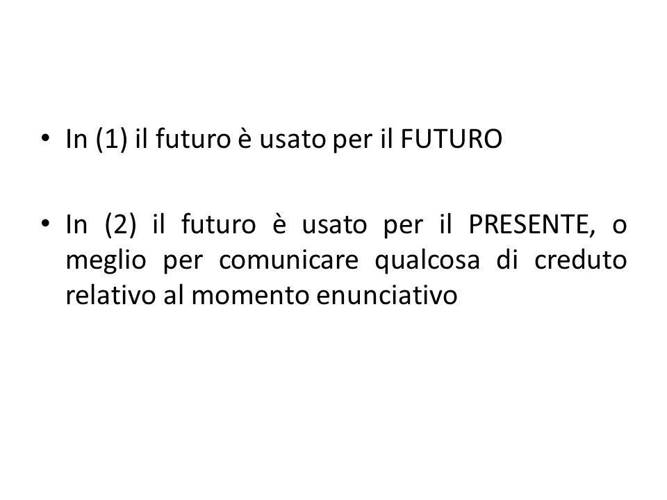 In (1) il futuro è usato per il FUTURO In (2) il futuro è usato per il PRESENTE, o meglio per comunicare qualcosa di creduto relativo al momento enunciativo