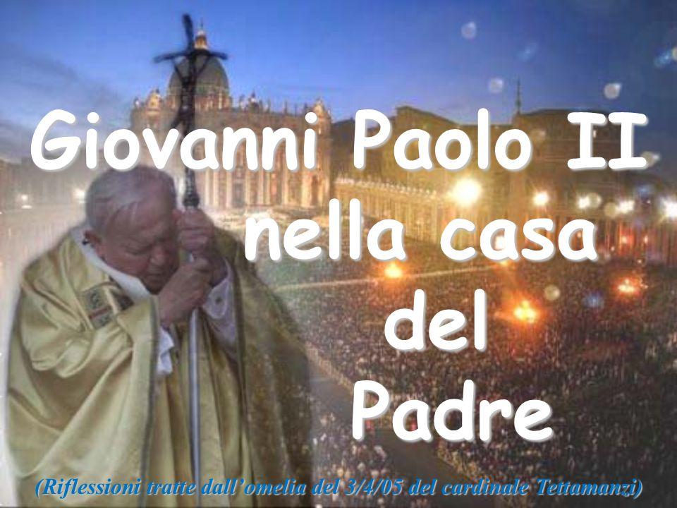 Sono queste – ne siamo certi – le parole con cui Giovanni Paolo II si è abbandonato al Signore, che gli è venuto incontro per spalancargli le porte della casa del Padre.