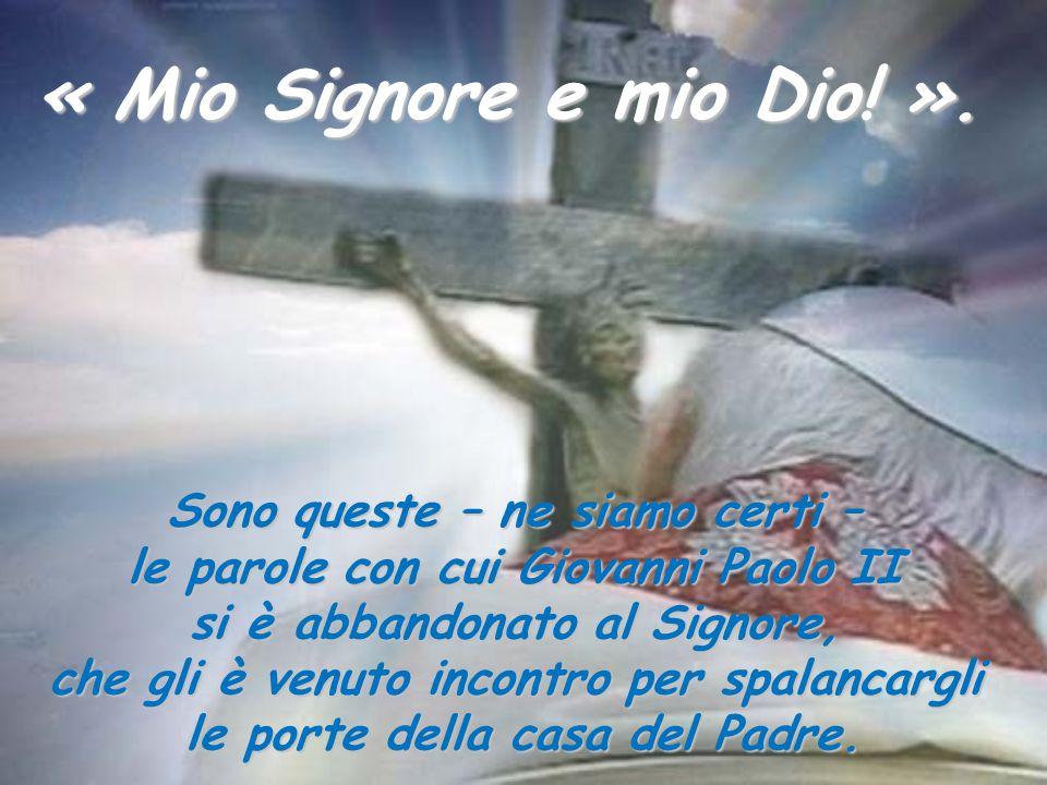 Sono queste – ne siamo certi – le parole con cui Giovanni Paolo II si è abbandonato al Signore, che gli è venuto incontro per spalancargli le porte de