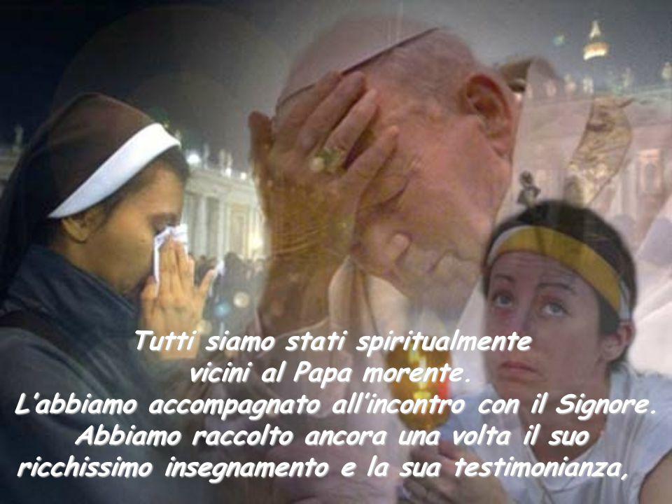 Tutti siamo stati spiritualmente vicini al Papa morente. L'abbiamo accompagnato all'incontro con il Signore. Abbiamo raccolto ancora una volta il suo
