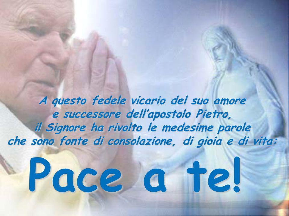 Pace a te, che per il dono dello Spirito Santo, sei diventato Giovanni Paolo II e sei stato costituito pastore universale della mia Chiesa.