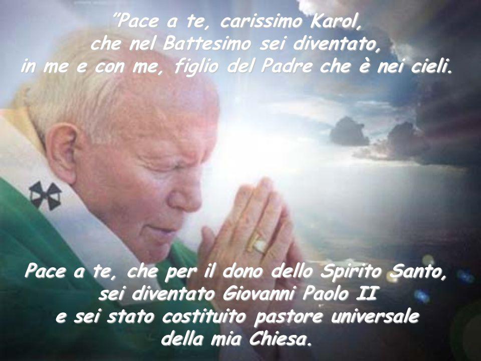 """Pace a te, che per il dono dello Spirito Santo, sei diventato Giovanni Paolo II e sei stato costituito pastore universale della mia Chiesa. """"Pace a te"""