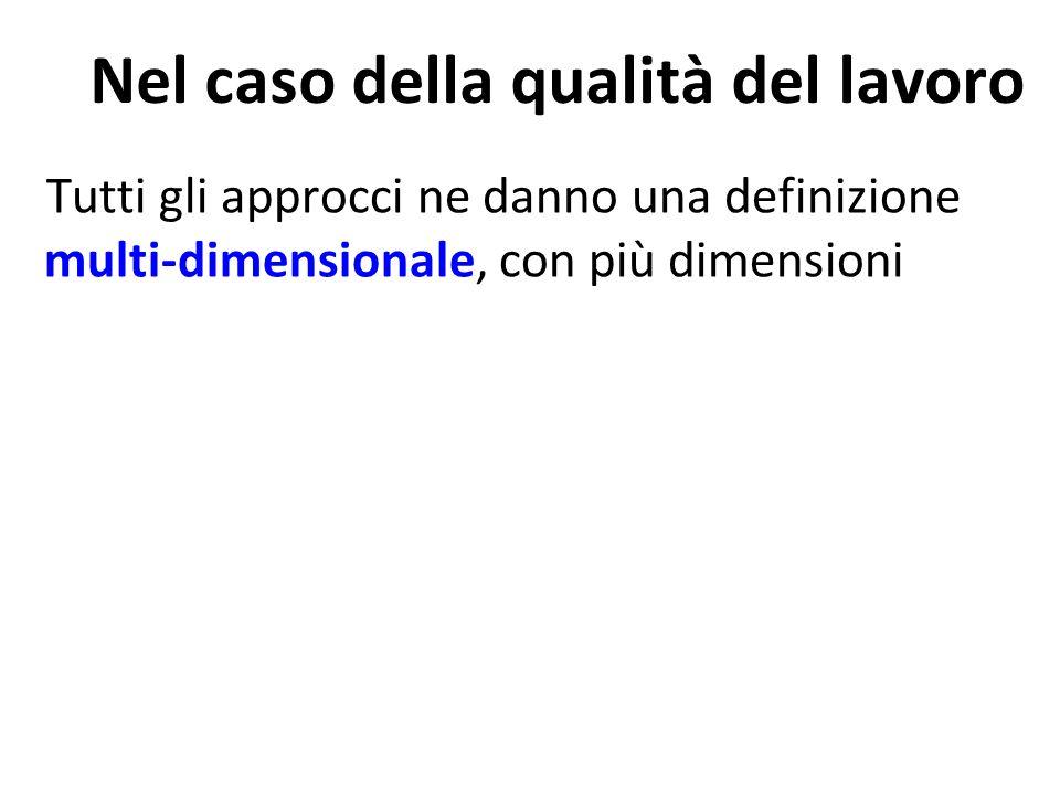 Tutti gli approcci ne danno una definizione multi-dimensionale, con più dimensioni Nel caso della qualità del lavoro